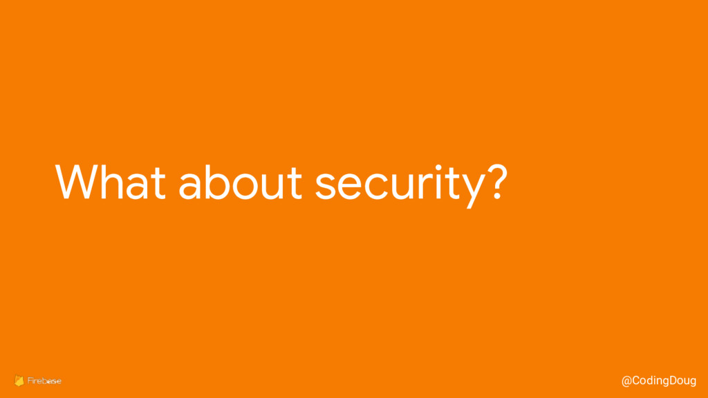 @CodingDoug What about security?