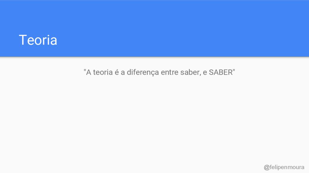 """Teoria """"A teoria é a diferença entre saber, e S..."""