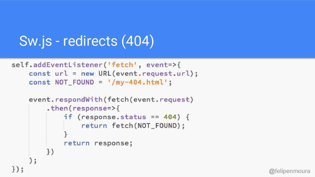 Sw.js - redirects (404) @felipenmoura