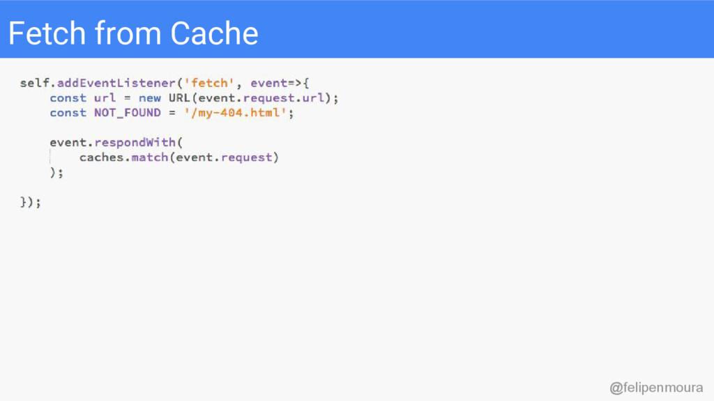 Fetch from Cache @felipenmoura