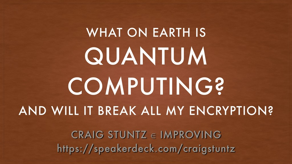 QUANTUM COMPUTING? WHAT ON EARTH IS AND WILL IT...