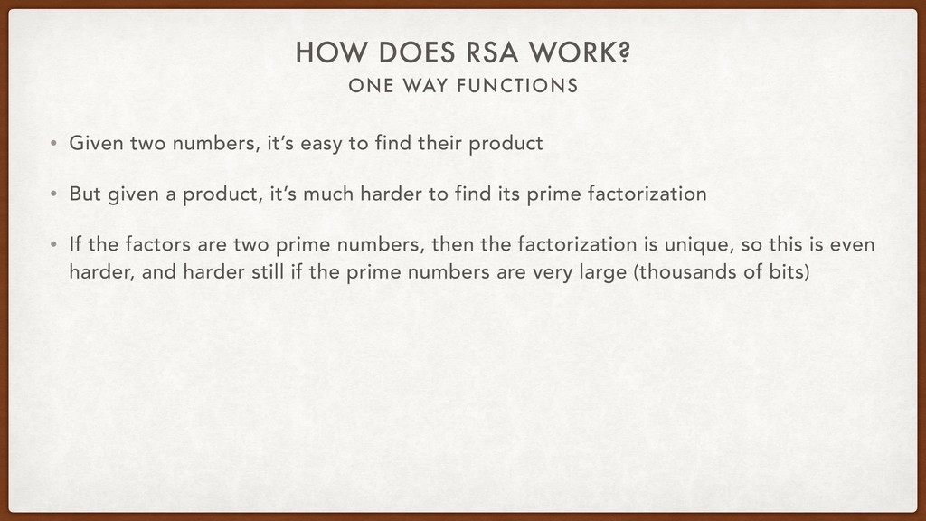 ONE WAY FUNCTIONS HOW DOES RSA WORK? • Given tw...