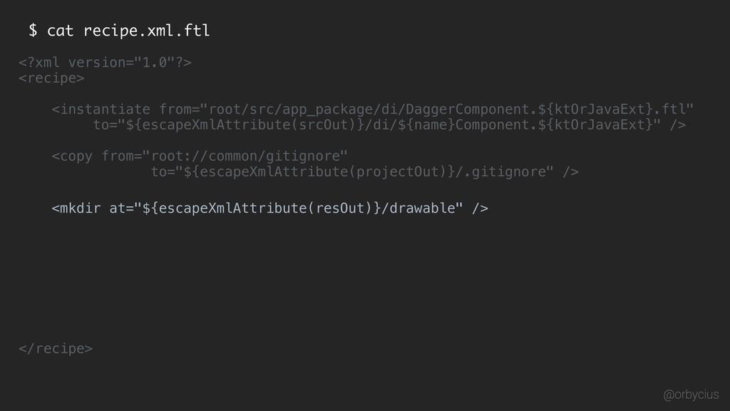 """$ cat recipe.xml.ftl <?xml version=""""1.0""""?> <rec..."""