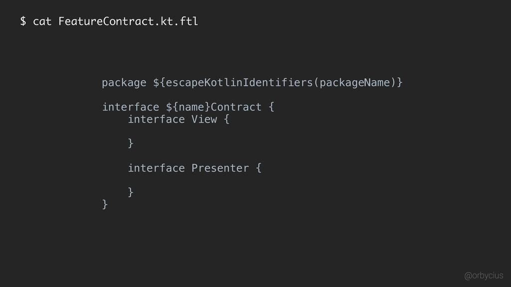 $ cat FeatureContract.kt.ftl package ${escapeKo...