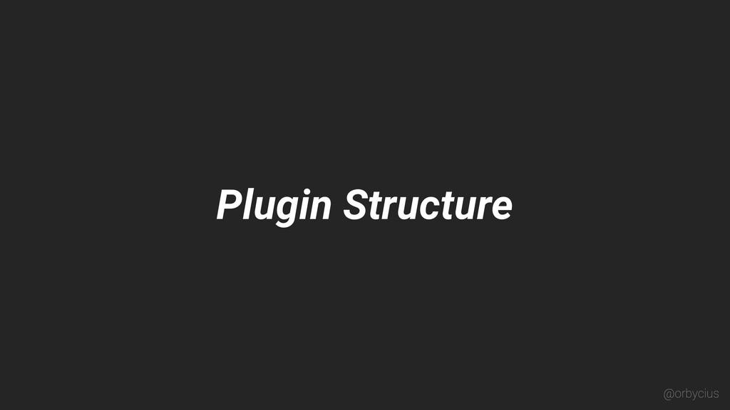 Plugin Structure @orbycius