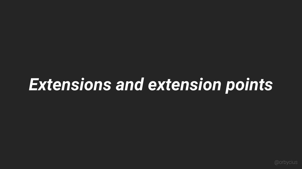 Extensions and extension points @orbycius