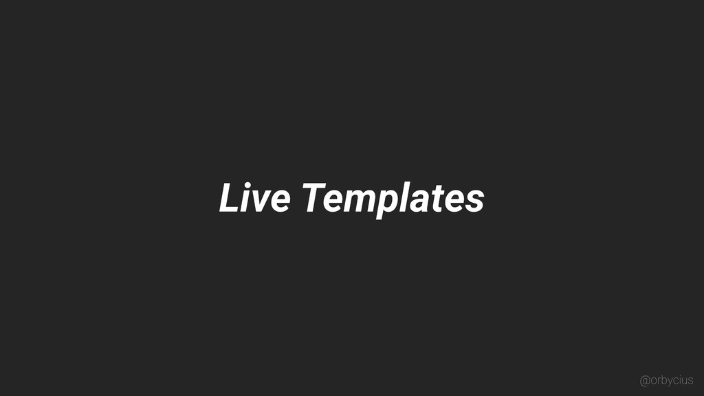 Live Templates @orbycius