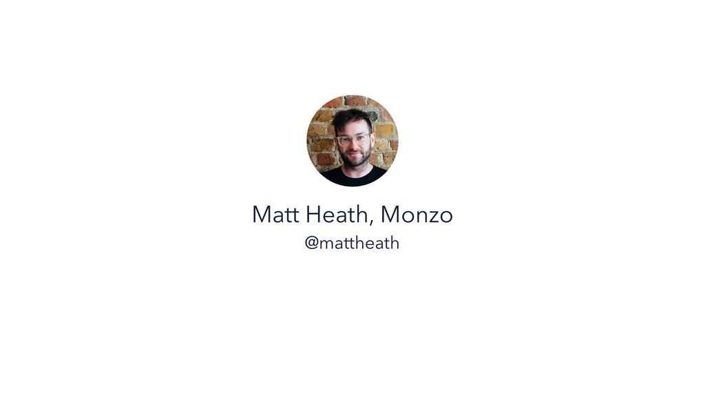Matt Heath, Monzo @mattheath