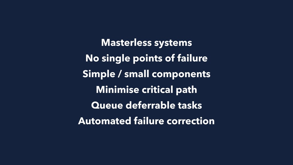 Masterless systems No single points of failure ...