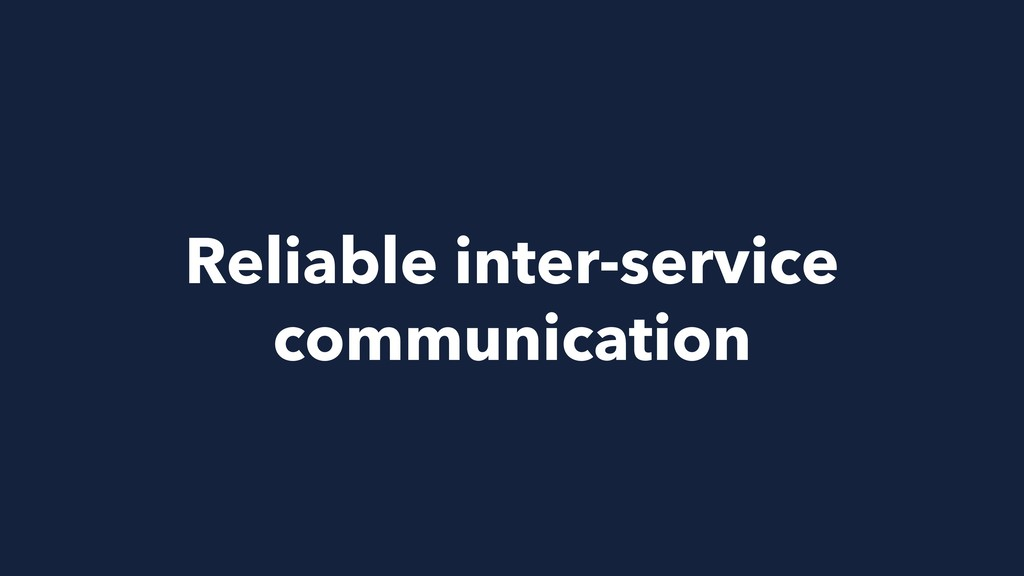 Reliable inter-service communication