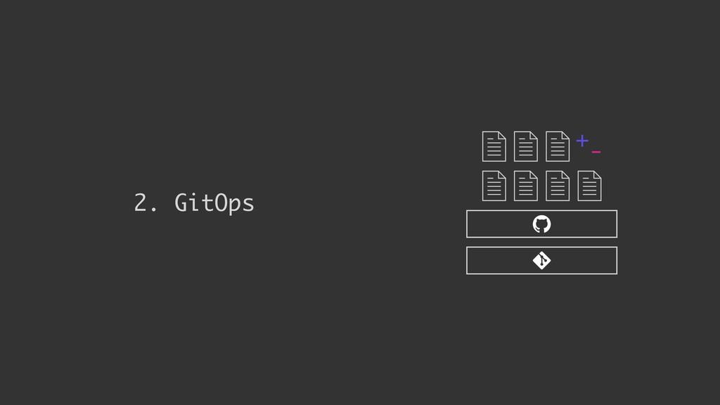 2. GitOps + -
