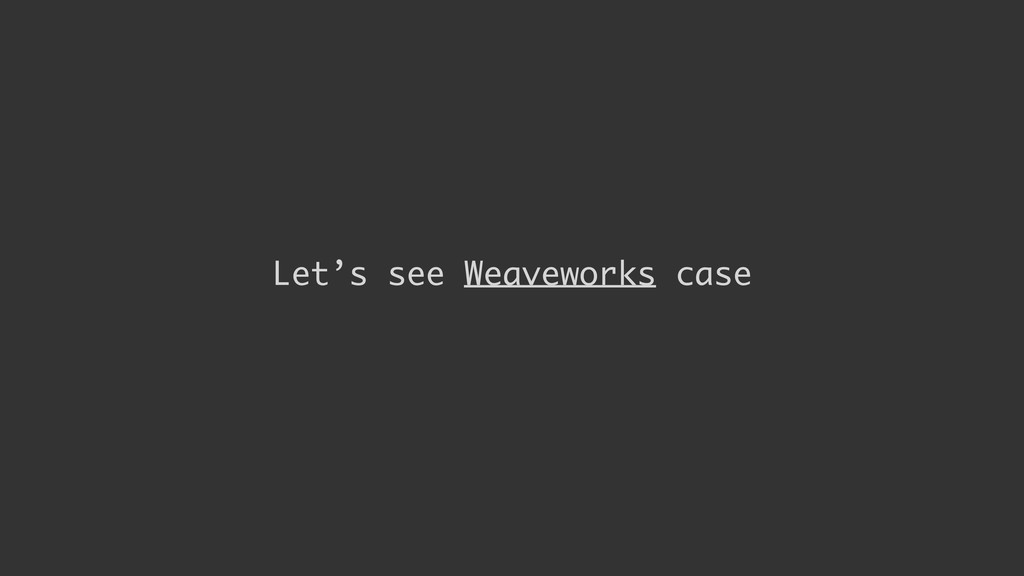 Let's see Weaveworks case