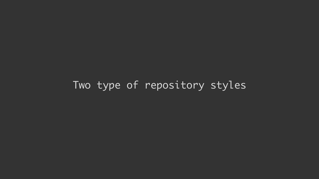 Two type of repository styles