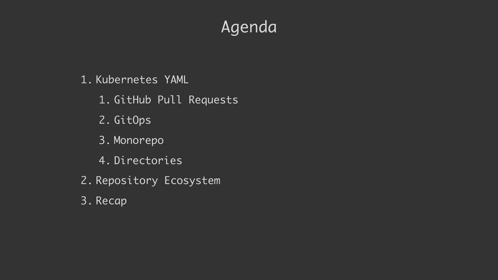 Agenda 1. Kubernetes YAML 1. GitHub Pull Reques...