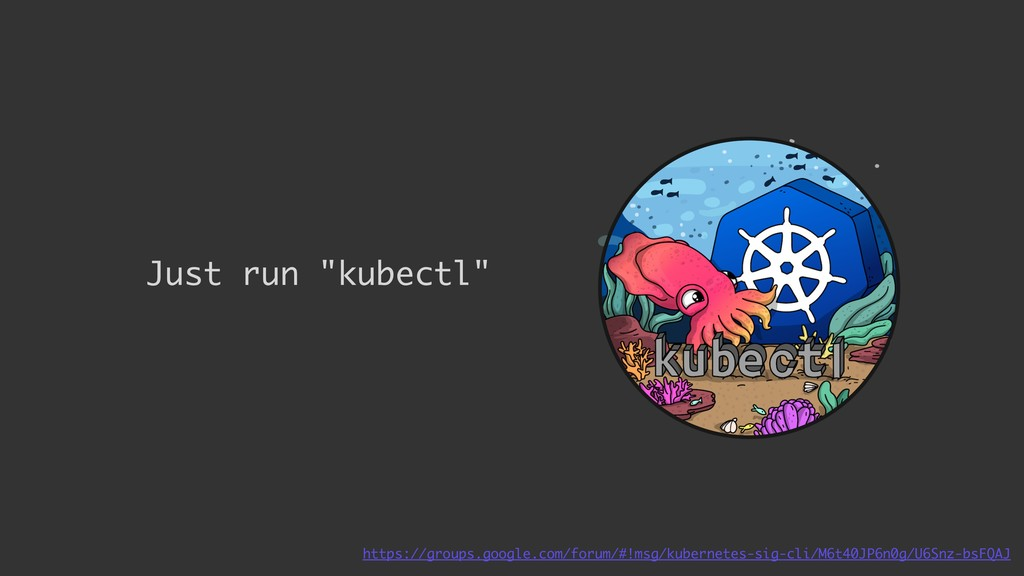 "Just run ""kubectl"" https://groups.google.com/fo..."