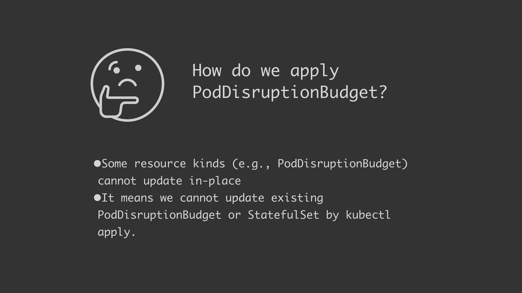 How do we apply PodDisruptionBudget? •Some reso...