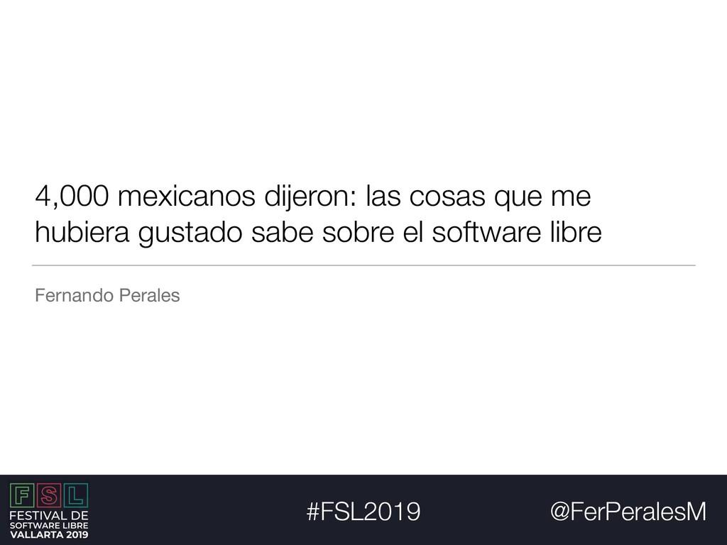 @FerPeralesM #FSL2019 4,000 mexicanos dijeron: ...