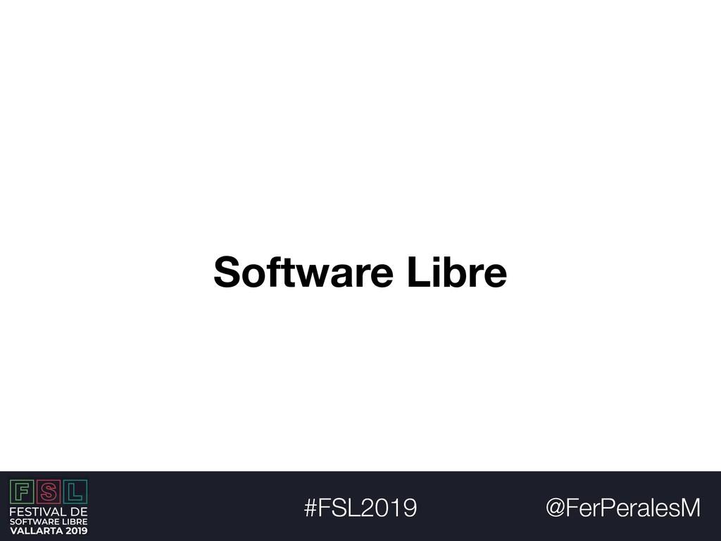 @FerPeralesM #FSL2019 Software Libre