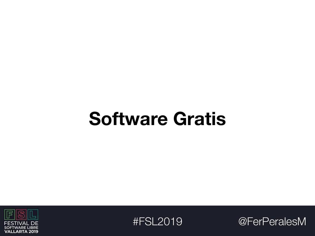 @FerPeralesM #FSL2019 Software Gratis