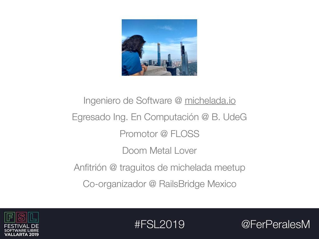 @FerPeralesM #FSL2019 Ingeniero de Software @ m...