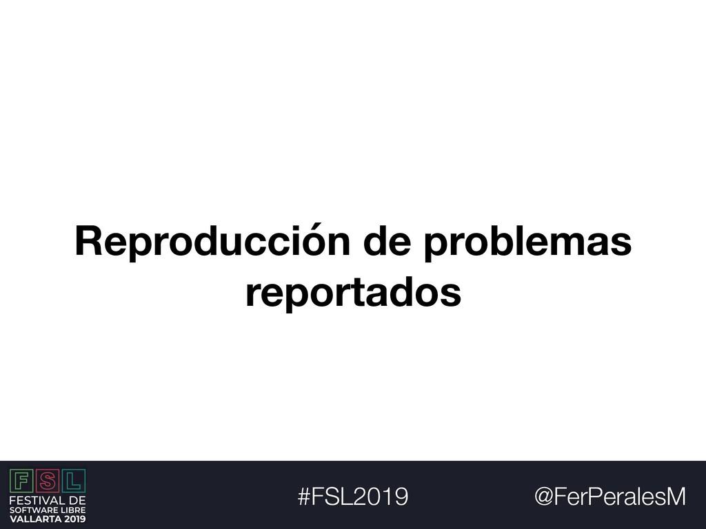 @FerPeralesM #FSL2019 Reproducción de problemas...