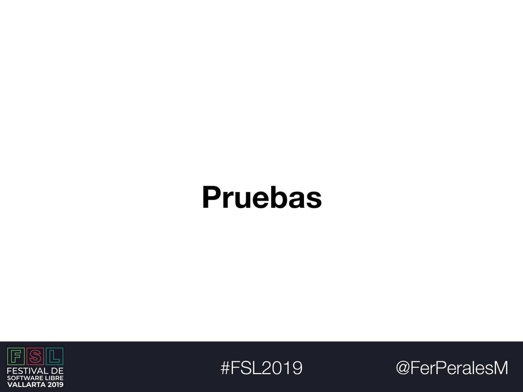 @FerPeralesM #FSL2019 Pruebas