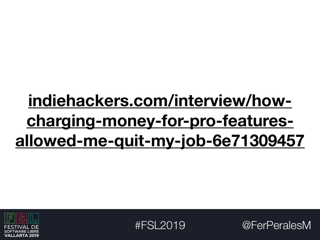 @FerPeralesM #FSL2019 indiehackers.com/intervie...