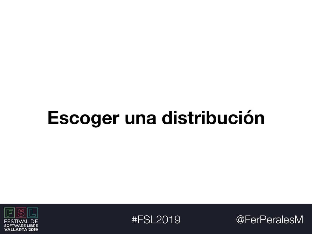 @FerPeralesM #FSL2019 Escoger una distribución