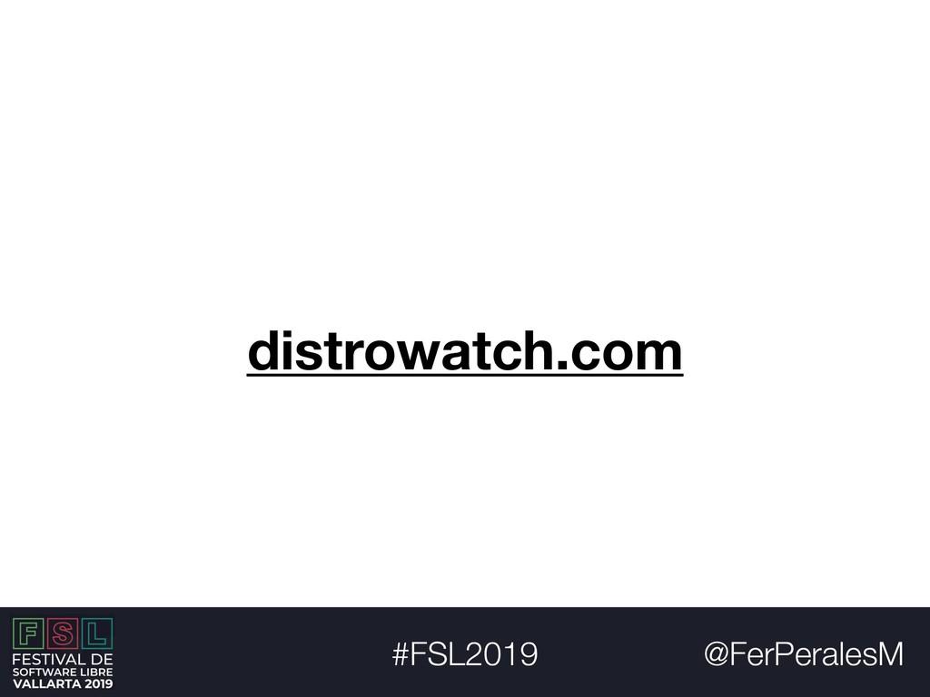 @FerPeralesM #FSL2019 distrowatch.com