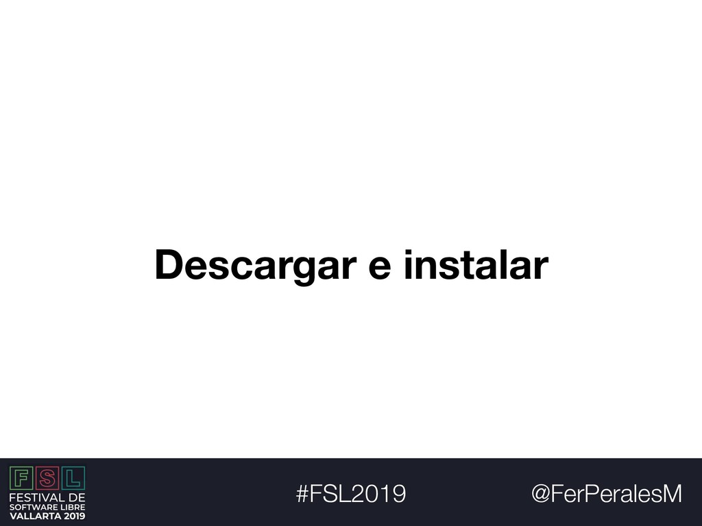 @FerPeralesM #FSL2019 Descargar e instalar