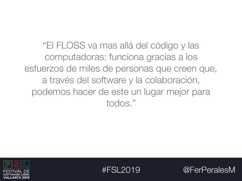 """@FerPeralesM #FSL2019 """"El FLOSS va mas allá del..."""