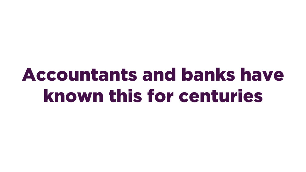Accountants and banks have known this for centu...