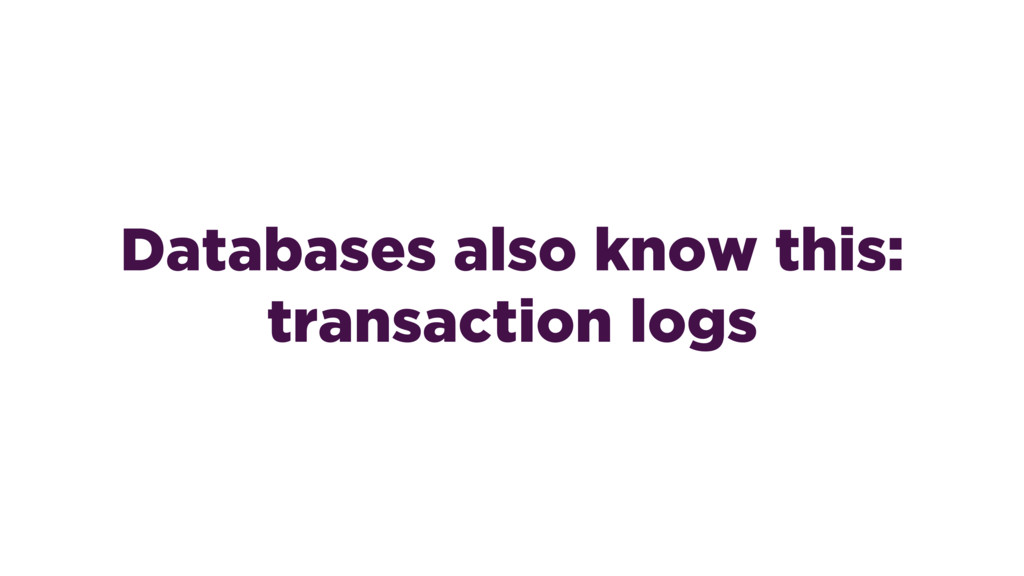 Databases also know this: transaction logs