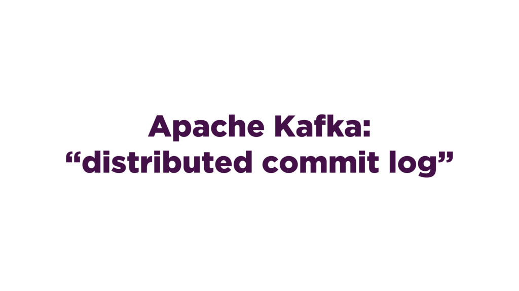 "Apache Kafka: ""distributed commit log"""