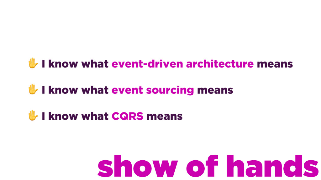 ✋ I know what event-driven architecture means ✋...