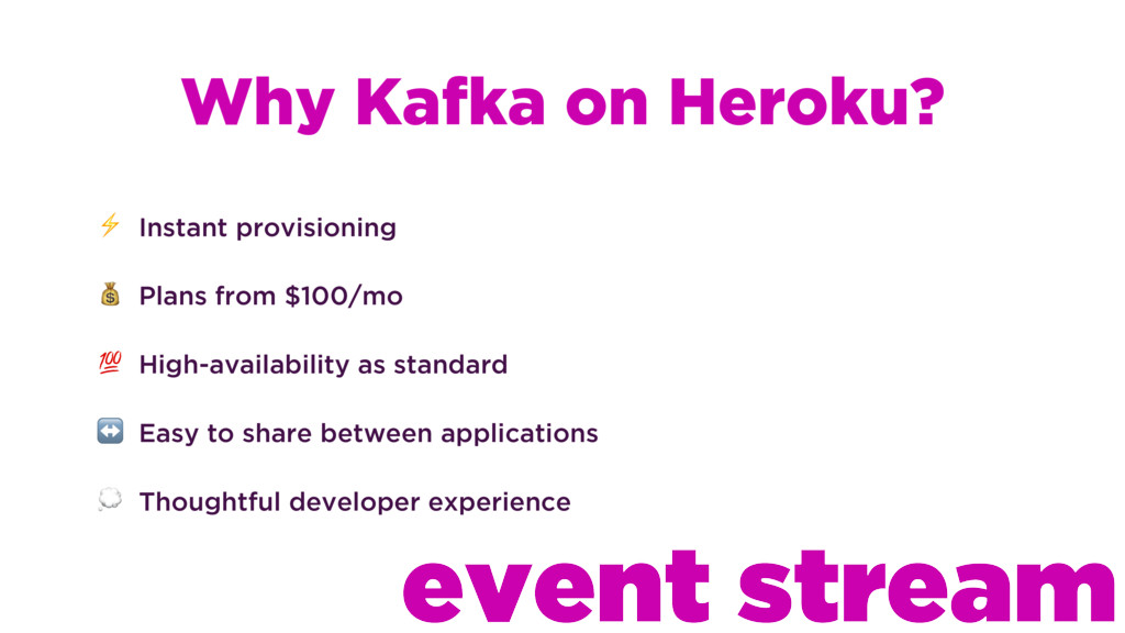 Why Kafka on Heroku? ⚡ Instant provisioning  Pl...