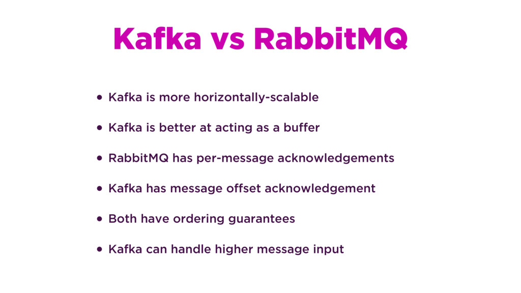 Kafka vs RabbitMQ • Kafka is more horizontally-...