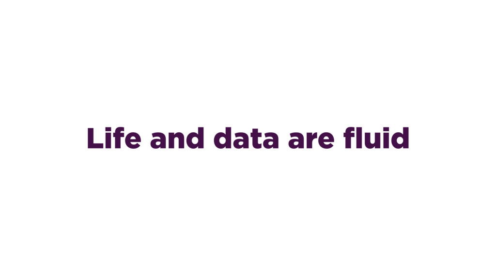 Life and data are fluid
