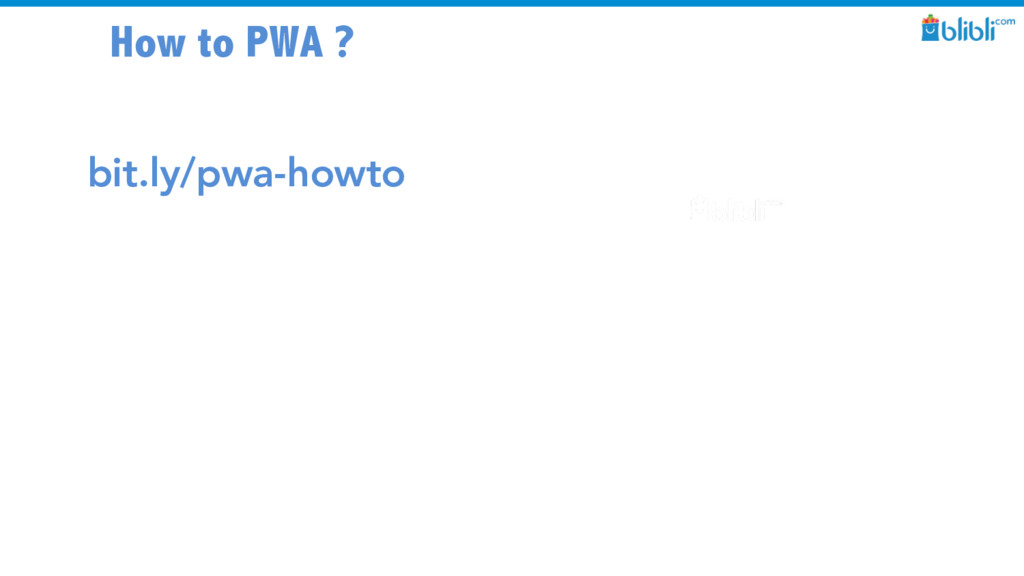 How to PWA ? bit.ly/pwa-howto
