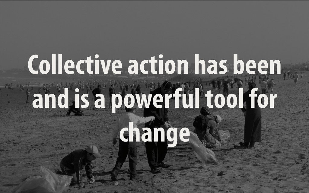 Collective action has been and is a powerful to...
