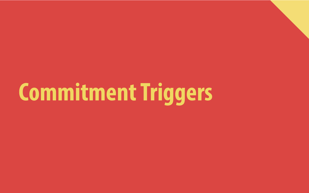 Commitment Triggers