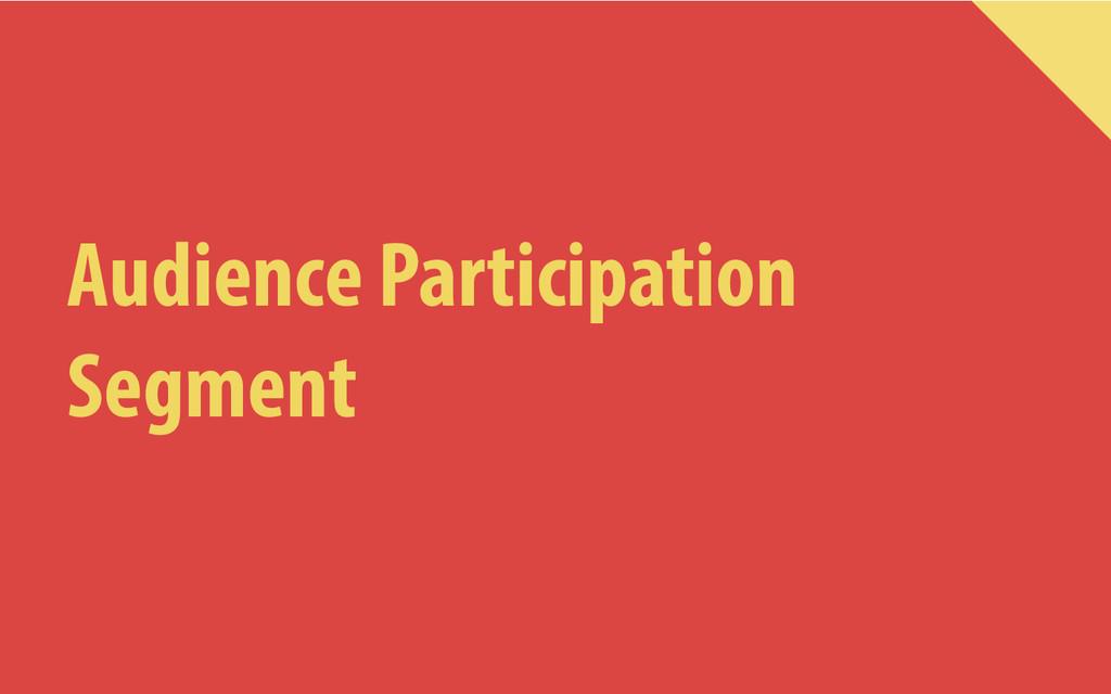 Audience Participation Segment