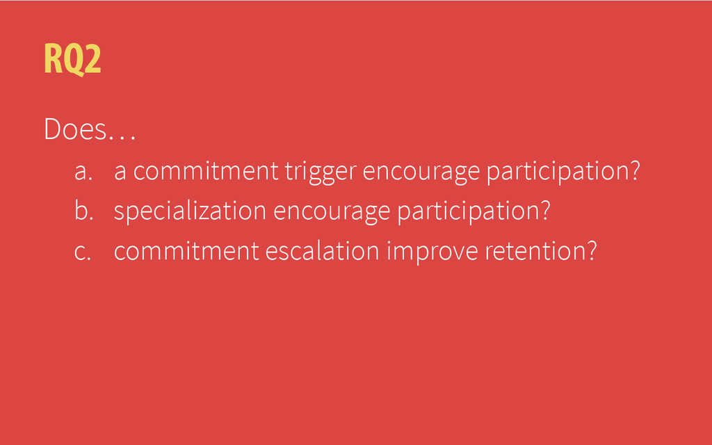 RQ2 Does… a. a commitment trigger encourage p...