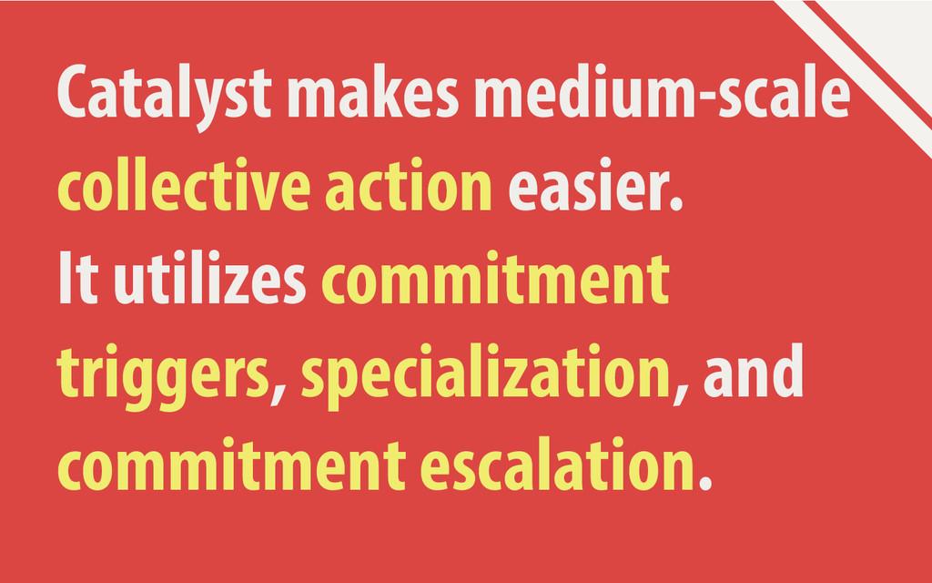 Catalyst makes medium-scale collective action e...