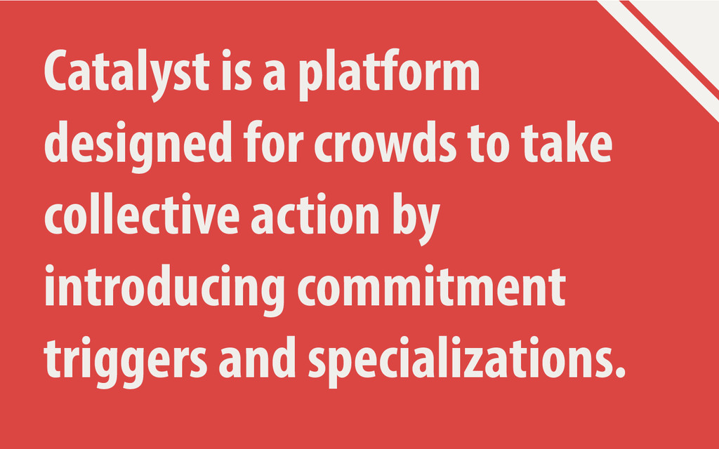 Catalyst is a platform designed for crowds to t...