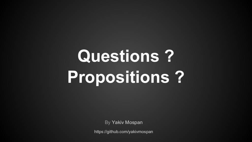 Questions ? Propositions ? By Yakiv Mospan http...