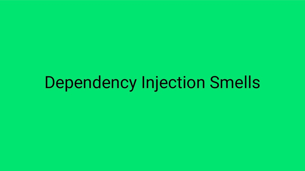 Dependency Injection Smells
