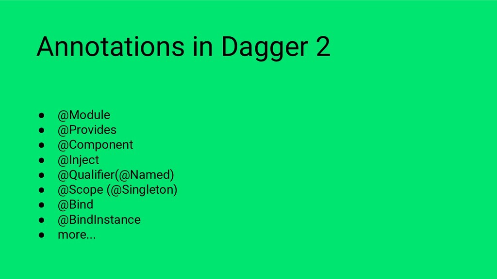 Annotations in Dagger 2 ● @Module ● @Provides ●...