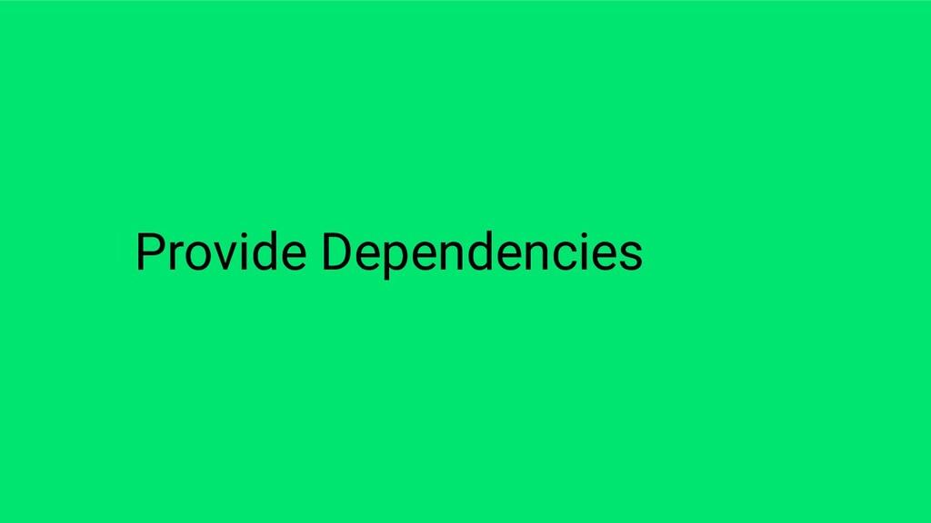 Provide Dependencies