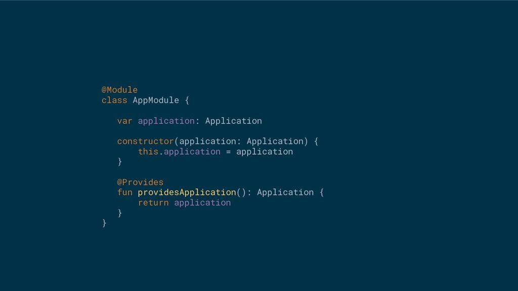 @Module class AppModule { var application: Appl...